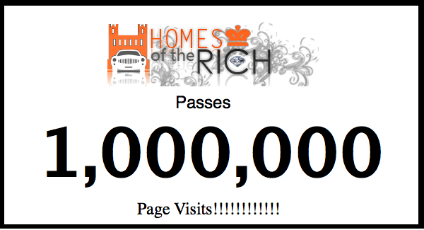 Homes of the Rich Passes 1,000,000 Page Visits!!!!!